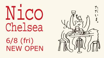 【Nico Chelsea】6/8(金) New Open